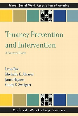 Truancy Prevention and Intervention: A Practical Guide  by  Lynn Bye
