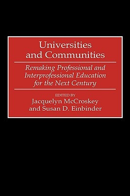 Universities and Communities: Remaking Professional and Interprofessional Education for the Next Century  by  Jacquelyn McCroskey