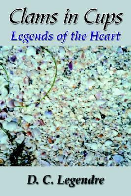 Clams In Cups: Legends Of The Heart  by  Diane Legendre