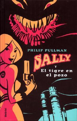 Sally y el tigre en el pozo (Sally Lockhart, #3)  by  Philip Pullman