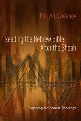 Reading the Hebrew Bible After the Shoah: Engaging Holocaust Theology  by  Marvin Alan Sweeney