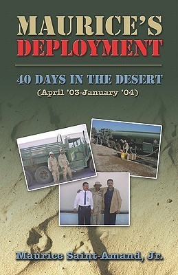 Maurices Deployment: 40 Days in the Desert: (April 03-January 04)  by  Maurice Saint-Amand, Jr.