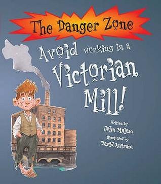 Dangerzone: Avoid Working In A Victorian Mill John Malam