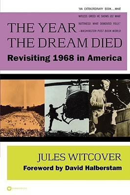 The Year the Dream Died: Revisiting 1968 in America Jules Witcover