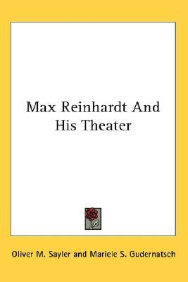 Max Reinhardt and His Theater  by  Oliver M. Sayler