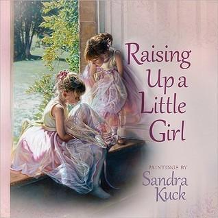 Raising Up a Little Girl Sandra Kuck