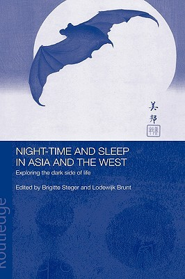 Night-Time and Sleep in Asia and the West: Exploring the Dark Side of Life  by  Brigitte Steger