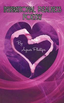 Inspirational Realness Poetry Agnes Phillips