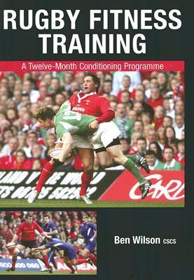 Rugby Fitness Training: A Twelve-Month Conditioning Programme  by  Ben Wilson