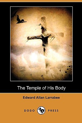 The Temple of His Body Edward Allan Larrabee