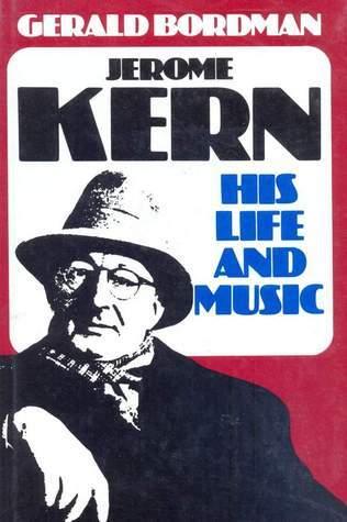 Jerome Kern: His Life and Music Gerald Bordman