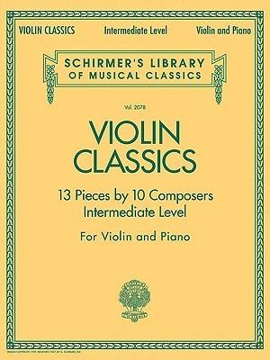 Violin Classics: 13 Pieces 10 Composers for Violin and Piano: Intermediate Level by Hal Leonard Publishing Company