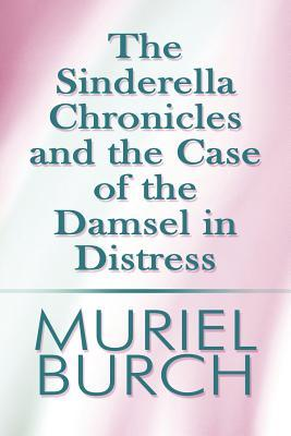 The Sinderella Chronicles and the Case of the Damsel in Distress Muriel Burch