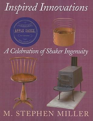 Inspired Innovations: A Celebration of Shaker Ingenuity M. Stephen Miller