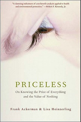 Priceless: On Knowing the Price of Everything and the Value of Nothing Frank Ackerman