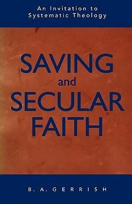 Saving and Secular Faith B.A. Gerrish