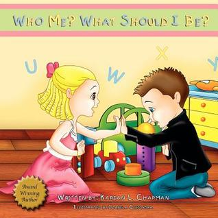 Who Me? What Should I Be?  by  Karean Chapman