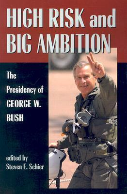 High Risk And Big Ambition: Presidency of George W. Bush Steven E. Schier