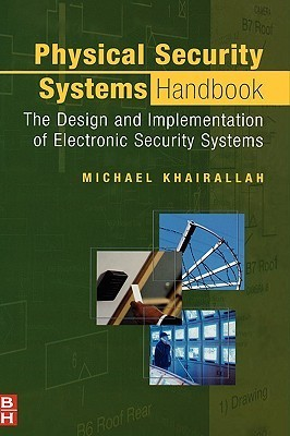 Physical Security Systems Handbook: The Design and Implementation of Electronic Security Systems Michael Khairallah