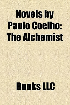 Novels  by  Paulo Coelho: The Alchemist by Books LLC