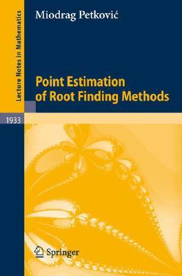 Point Estimation of Root Finding Methods  by  Miodrag S. Petkovic
