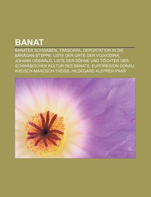 Banat: Banater Schwaben, Timi Oara, Deportation in Die B R Gan-Steppe, Liste Der Orte Der Vojvodina, Johann Osswald Books LLC