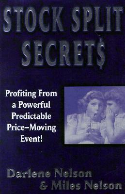 Stock Split Secrets: Profiting from a Predictable Price-Moving Event!  by  Miles Nelson