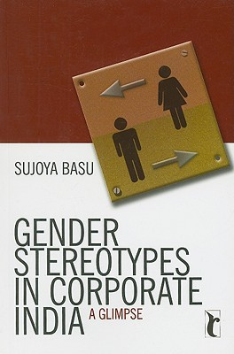 Gender Stereotypes in Corporate India: A Glimpse  by  Sujoya Basu