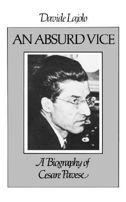 Absurd Vice: A Biography of Cesare Pavese  by  Davide Lajolo