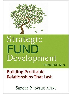 Strategic Fund Development, + WebSite: Building Profitable Relationships That Last Simone Joyaux
