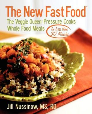 The New Fast Food: The Veggie Queen Pressure Cooks Whole Food Meals in Less Than 30 Minutes  by  Jill Nussinow