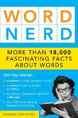 Word Nerd: More Than 17,000 Fascinating Facts about Words  by  Barbara Ann Kipfer