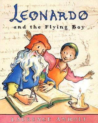 Leonardo and the Flying Boy (Anholts Artists Books for Children)  by  Laurence Anholt