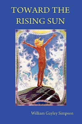 Toward the Rising Sun  by  William Gayley Simpson