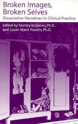 Broken Images Broken Selves: Dissociative Narratives in Clinical Practice Stanle Krippner