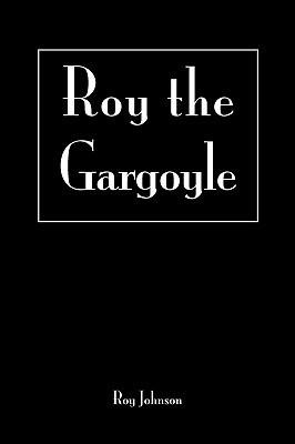 Roy the Gargoyle  by  Roy  Johnson