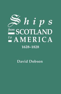 Ships from Scotland to America, 1628-1828 [1st Vol] David Dobson