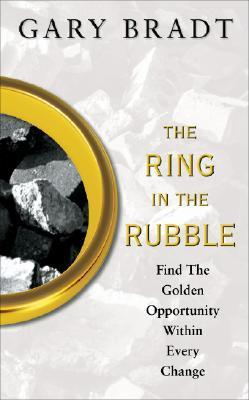 The Ring in the Rubble: Dig Through Change and Find Your Next Golden Opportunity  by  Gary Bradt