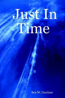 Just in Time  by  Ben W. Gardner