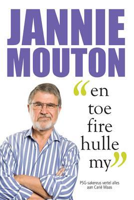 Jannie Mouton: En Toe Fire Hulle My  by  Cari Maas