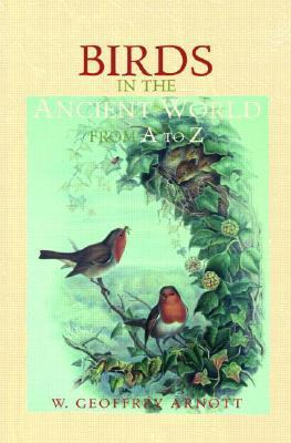 Birds in the Ancient World from A to Z  by  W. Geoffrey Arnott