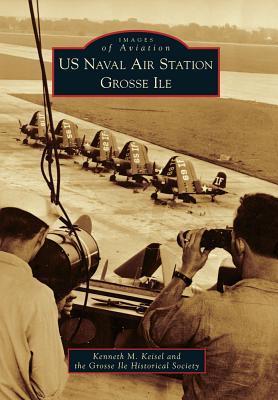 U.S. Naval Air Station Grosse Ile, Michigan Kenneth M. Keisel