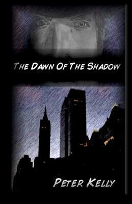 The Dawn of the Shadow  by  Peter   Kelly