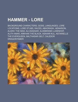 Hammer - Lore: Background Characters, Gods, Languages, Lore Locations, Lore Stubs, Races, Abhorash, Aenarion, Alaric the Mad, Alcadiz  by  Source Wikipedia