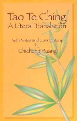 Tao Te Ching: A Literal Translation With an Introduction, Notes, and Commentary Chichung Huang