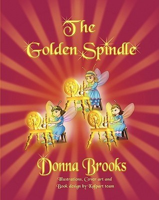 The Golden Spindle  by  Donna Brooks