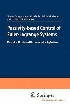 Passivity-Based Control of Euler-Lagrange Systems: Mechanical, Electrical and Electromechanical Applications Romeo Ortega