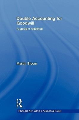 Double Accounting for Goodwill: A Problem Redefined Martin Bloom