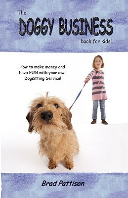 The Doggy Business Book for Kids  by  Brad Pattison