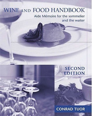 Wine & Food Handbook: Aide Memoire For The Sommelier & The Waiter  by  Conrad Tuor